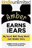 Amber Earns Her Ears: My Secret Walt Disney World Cast Member Diary (Earning Your Ears Book 1)