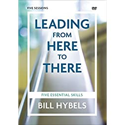 Leading from Here to There: A DVD Study: Five Essential Skills