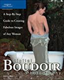 Digital Boudoir Photography: A Step-By-Step Guide to Creating Fabulous Images of Any Woman Reviews