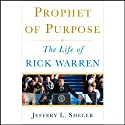 Prophet of Purpose: The Inside Story of Rick Warren and His Rise to Global Prominence (       UNABRIDGED) by Jeffrey L. Sheler Narrated by Danny Campbell