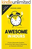 Awesome in Hours: 7 Easily Obtainable Qualities, 35 Practical Take-aways to becoming an Awesome Individual