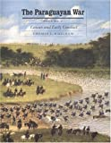 img - for The Paraguayan War, Volume 1: Causes and Early Conduct (Studies in War, Society, and the Militar) book / textbook / text book