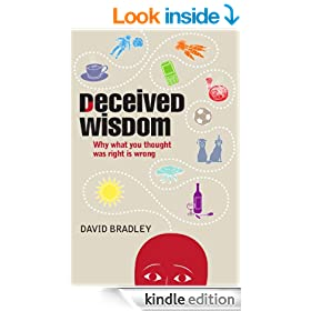 Deceived Wisdom: Why What You Thought Was Right Is Wrong