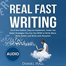 Real Fast Writing: 25 of the Hottest, Easy-to-Implement, Under the Radar Strategies You Can Use NOW to Write More, Write Better and Write with Panache! Audiobook by Daniel Hall Narrated by Daniel Hall
