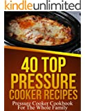 40 Top Pressure Cooker Recipes - Pressure Cooker Cookbook For The Whole Family (English Edition)