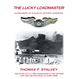 The Lucky Loadmaster: Autobiography of an Elite U.S. Air Force Loadmaster ~ Thomas F. Stalvey