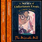 The Miserable Mill: A Series of Unfortunate Events, Book 4 (       UNABRIDGED) by Lemony Snicket Narrated by Lemony Snicket