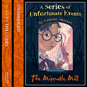 The Miserable Mill: A Series of Unfortunate Events, Book 4 | [Lemony Snicket]