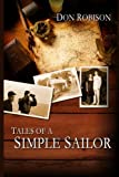 Tales of a Simple Sailor: My (Essentially) True Maritime Misadventures (0615660398) by Robison, Don