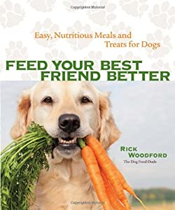 Feed Your Best Friend Better: Easy, Nutritious Meals and Treats for Dogs by Andrews McMeel Publishing