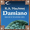 Damiano: Damiano, Book 1 (       UNABRIDGED) by R. A. MacAvoy Narrated by Nicholas Tecosky