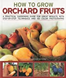 img - for How to Grow Orchard Fruits: A practical gardening guide for great results, with step-by-step techniques and 140 color photographs book / textbook / text book