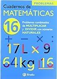 16 Problemas combinados de multiplicar y dividir con naturales (Castellano - Material Complementario - Cuadernos De Matemáticas)