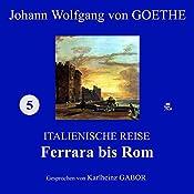 Ferrara bis Rom (Italienische Reise 5) | Johann Wolfgang von Goethe