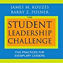 The Student Leadership Challenge: Five Practices for Exemplary Leaders Audiobook by James M. Kouzes, Barry Z. Posner Narrated by James M. Kouzes, Barry Z. Posner