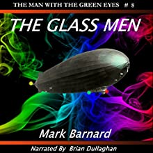 The Glass Men: The Man with the Green Eyes, Book 8 Audiobook by Mark Barnard Narrated by Brian Dullaghan