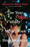 The Year of My Miraculous Reappearance (0375832610) by Hyde, Catherine Ryan