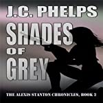 Shades of Grey: Alexis Stanton Chronicles, Book Two (       UNABRIDGED) by J. C. Phelps Narrated by Jessica Geffen