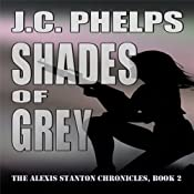Shades of Grey: Alexis Stanton Chronicles, Book Two | J. C. Phelps