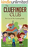 Mysteries for Kids : The CLUEFINDER CLUB : THE CASE OF THE VANISHING BULLY: (Kids detective books, Books for kids age 7 to 10, popular books for kids)
