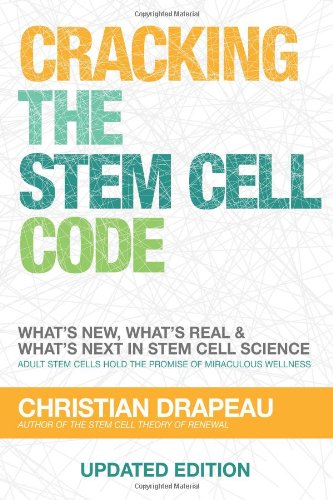 Cracking the Stem Cell Code Adult Stem Cells Hold the Promise of Miraculous Wellness098103442X