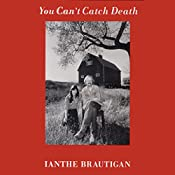 You Can't Catch Death: A Daughter's Memoir | [Ianthe Brautigan]