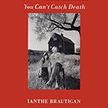 You Can't Catch Death: A Daughter's Memoir (       UNABRIDGED) by Ianthe Brautigan Narrated by Ianthe Brautigan