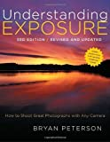 img - for Understanding Exposure, 3rd Edition: How to Shoot Great Photographs with Any Camera 3rd (third) Edition by Peterson, Bryan published by Amphoto Books (2010) book / textbook / text book