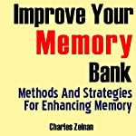 Improve Your Memory Bank: Methods And Strategies for Enhancing Memory | Charles Zelnan