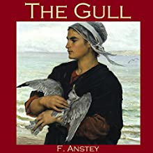 The Gull (       UNABRIDGED) by F. Anstey Narrated by Cathy Dobson