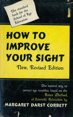 How to Improve your sight, new and revised edition, MARGARET DARST CORBETT