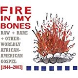 Fire in My Bones: Raw, Rare & Otherworldly African-American Gospel, 1944-2007