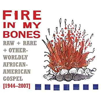 Set A Shopping Price Drop Alert For Fire in My Bones: Raw, Rare & Otherworldly African-American Gospel, 1944-2007 by Various Artists
