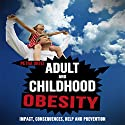 Adult and Childhood Obesity: Impact, Consequences, Help and Prevention (       UNABRIDGED) by Petra Ortiz Narrated by Jeffrey Whittle