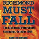 Richmond Must Fall: The Richmond-Petersburg Campaign, October 1864 (Civil War Soldiers and Strategies) (       UNABRIDGED) by Hampton Newsome Narrated by Claton Butcher