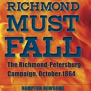 Richmond Must Fall: The Richmond-Petersburg Campaign, October 1864 (Civil War Soldiers and Strategies) | [Hampton Newsome]