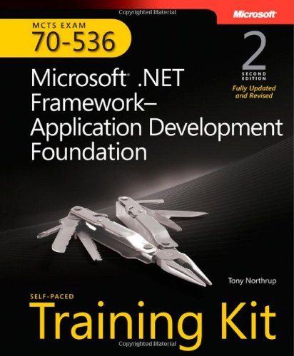 MCTS Self-Paced Training Kit (Exam 70-536): Microsoft .NET Framework - Application Development: Microsoft .Net Framework--Application Development Foundation