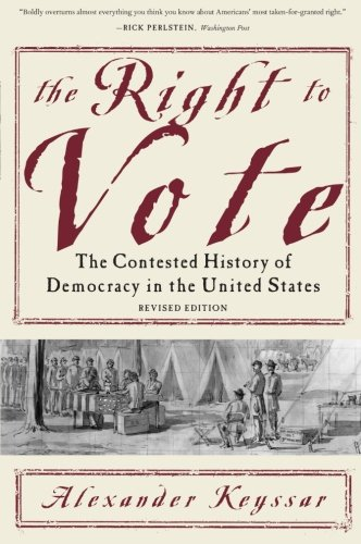 The Right to Vote: The Contested History of Democracy in the United...