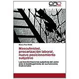 Masculinidad, precarización laboral, nuevo posicionamiento subjetivo: Las transformaciones subjetivas del varón...