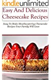 Easy Cheesecake Recipes: Easy Cheesecake Recipes Your Family Will Love