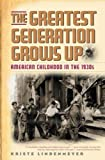img - for The Greatest Generation Grows Up: American Childhood in the 1930s (American Childhoods Series) book / textbook / text book