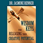 Wisdom Keys for Releasing Your Creative Potential | Jasmine Renner