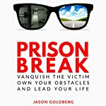 Prison Break: Vanquish the Victim, Own Your Obstacles, and Lead Your Life | Jason Goldberg