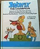 img - for Asterix The Champion: Asterix at the Olympic Games / Asterix the Gladiator / Asterix and the Big Fight / Asterix and the Laurel Wreath [Hardcover] book / textbook / text book