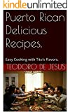 Puerto Rican Delicious Recipes.: Easy Cooking with Tito's Flavors.