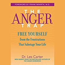 The Anger Trap: Free Yourself from the Frustrations that Sabotage Your Life Audiobook by Les Carter, Frank Minirth Narrated by Kirby Heybourne