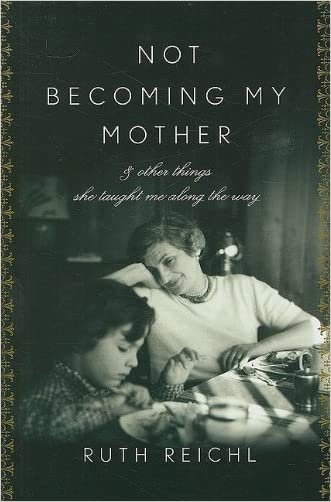 Not Becoming My Mother: And Other Things She Taught Me Along the Way (Thorndike Biography) written by Ruth Reichl
