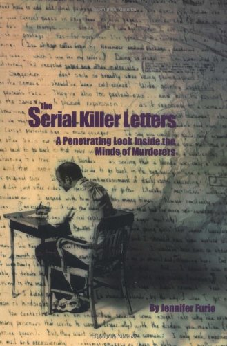 The Serial Killer Letters A Penetrating Look Inside the Minds of Murderers091484606X : image