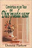 Convíertase en una Vasija que Dios Pueda Usar (Becoming a Vessel God Can Use: A Ten-Week Journey) (Spanish Edition) (0829731679) by Partow, Donna