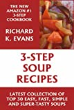 Super Easy 3-Step Soup Recipes: Latest Collection 0f Top 30 Easy, Fast, Simple & Super-Tasty Soup Recipes